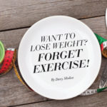Want to Lose Weight? Forget Exercise!